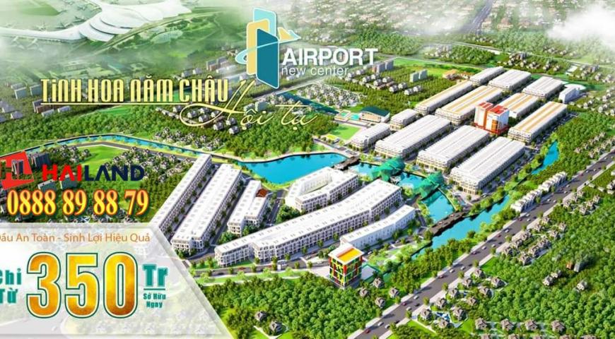 'Airport New Center - Thành Phố Sân Bay | 4 Lý Do Vì Sao Nên Lựa Chọn Là Nơi An Cư & Đầu Tư Lý Tưởng ?